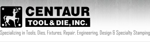 Centaur Tool & Die, Inc. - Specializing in Tools, Dies, Fixtures, Repair, Engineering, Design & Specialty Stamping